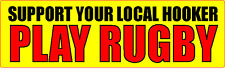 "SUPPORT YOUR LOCAL HOOKER PLAY RUGBY 3"" x 10"" Bumper Sticker"