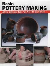 Basic Pottery Making: All the Skills and Tools You Need to Get Started (How To B