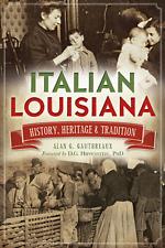 Italian Louisiana: History, Heritage & Tradition [American Heritage] [LA]