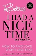 I Had a Nice Time and Other Lies... : How to Find Love and Sh*t Like That by The