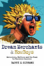 Dream Merchants and Howboys: Mavericks, Nutters and the Road to Business Success