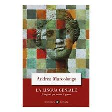 9788858131503 La lingua geniale. 9 ragioni per amare il greco - Andrea Marcolong