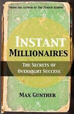 Instant Millionaires: The Secrets of Overnight Success: By Gunther, Max