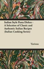 Italian Style Pasta Dishes - A Selection of Classic and Authentic Italian Recipe