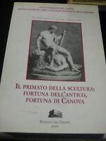 LIBRO: IL PRIMATO DELLA SCULTURA-STUDI CANOVIANI - CITTà DI BASSANO DEL GRAPPA 2