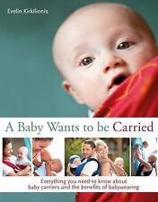 A BABY WANTS TO BE CARRIED - KIRKILIONIS, EVELIN/ KRAUSS, SUSANNE (PHT) - NEW BO