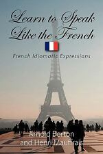 Learn to Speak Like the French: French Idiomatic Expressions (French and English