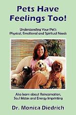 Pets Have Feelings Too! : Understanding Your Pet's Physical, Emotional, and...