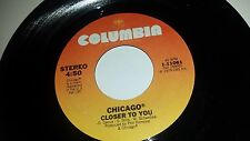 CHICAGO Closer To You / Must Have Been Crazy COLUMBIA 11061 45 VINYL