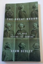 The Great Nadar Man Behind Camera Uncorrected Proof Adam Begley