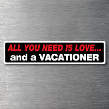 All you need is a Vacationer   premium 10 year vinyl water/fade proof commadore