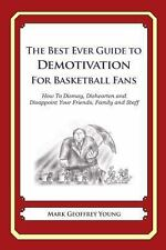 The Best Ever Guide to Demotivation for Basketball Fans : How to Dismay,...