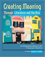 Creating Meaning Through Literature and the Arts : An Integration Resource for C