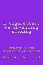 E-Cigarettes: Re-Inventing Smoking : Creating a New Generation of Smokers by...