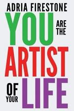 You Are the Artist of Your Life by Adria Firestone (2013, Paperback)