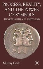 Process, Reality, and the Power of Symbols : Thinking with A. N. Whitehead by...