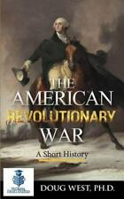 30 Minute Book: The American Revolutionary War - a Short History by Doug West...