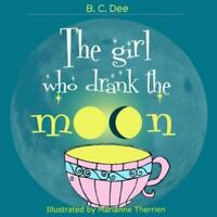 The Girl Who Drank the Moon: A Rhyming Picture Book, Brand New, Free shipping...