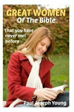 Great Women in the Bible : That You Never Knew Before by Paul Young (2013,...