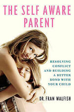 The Self-Aware Parent: Resolving Conflict and Building a Better Bond-ExLibrary