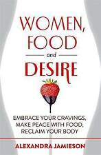 Women, Food and Desire: Embrace Your Cravings, Make Peace with Food,-ExLibrary