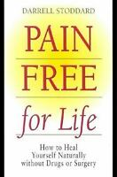 Pain Free for Life : How to Heal Yourself Naturally Without Drugs or Surgery