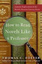 How To Read Novels Like A Professor: A Jaunty Exploration Of The World's Favo...