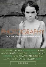 Photography: The 50 Most Influential Photographers of All Time by Chris Dicki...