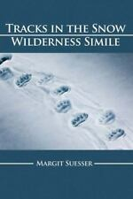 Tracks in the Snow : Wilderness Simile by Margit Suesser (2012, Paperback)
