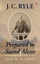 J. C. Ryle : Prepared to Stand Alone: By Murray, Iain H.
