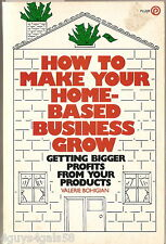 How to Make Your Home-Based Business Grow : Getting Bigger Profits from Your...
