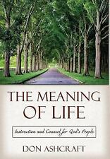 The Meaning of Life : Instruction and Counsel for God's People by Don...
