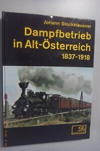 Dampfbetrieb in Alt-Österreich 1837-1918 ~Johann Stockklausner