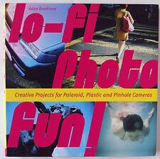 LO - FI PHOTO FUN / CREATIVE PROJECTS FOR POLAROID PLASTIC & PINHOLE CAMERAS