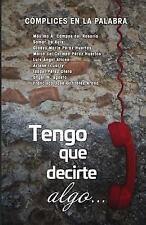 Tengo Que Decirte Algo by Complices en la palabra (2016, Paperback)