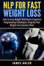 NLP For Fast Weight Loss: How to Lose Weight with Neuro-Linguistic Programming T