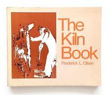 THE KILN BOOK by FREDERICK L. OLSEN 1973 Illus. PB Book POTTERY Ceramics RARE!