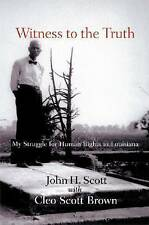 Witness to the Truth: My Struggle for Human Rights in Louisiana by John H. Scott