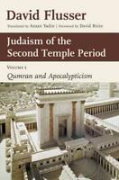 JUDAISM OF THE SECOND TEMPLE PERIOD - FLUSSER, DAVID/ YADIN, AZZAN (TRN) - NEW H