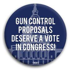 "Gun Control Proposals Deserve A Vote In Congress Democrat NRA Obama Button 3"""