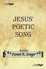 Jesus' Poetic Song : Inspirational Christian Song Lyrics and Poems by Daniel...