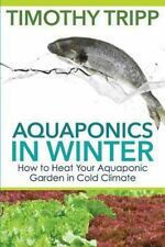 Aquaponics in Winter: How to Heat Your Aquaponic Garden in Cold Climate: By T...