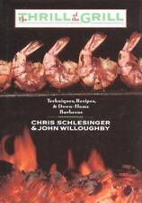 The Thrill of the Grill : Techniques, Recipes, and Down-Home Barbecue by Christ…