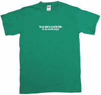 You Are About to Exceed the Limits of My Medication Mens Tee Shirt Pick SZ Color