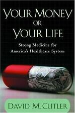 NEW - Your Money or Your Life: Strong Medicine for America's Health Care System