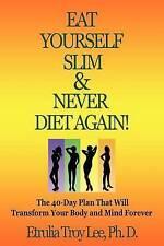 NEW Eat Yourself Slim & Never Diet Again by Etrulia Reid Troy Lee PHD
