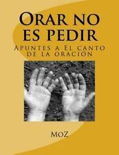 Orar No Es Pedir : Apuntes a el Canto de la Oración by Mario Marquez (2016,...
