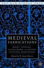 Medieval Fabrications: Dress, Textiles, Clothwork, and Other Cultural Imaginings