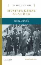 The World in a Life: Mustafa Kemal Atatürk : Heir to the Empire by Ryan...