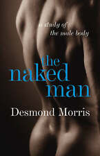 The Naked Man: A study of the male body, Morris, Desmond, Very Good Book
